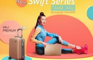 """Cùng Acer Swift Series chào xuân với quà tặng Vali cực """"khủng"""""""