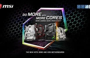 MSI giới thiệu dòng sản phẩm mới H370, B360 và H310 cứng cáp đẹp mắt đủ đồ chơi cho game thủ