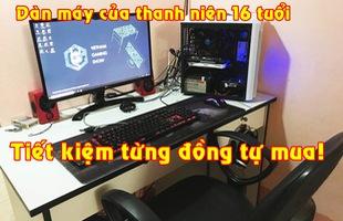 Thanh niên 16 tuổi và bộ máy tính tiết kiệm từng đồng để mua được đang gây bão
