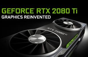 Đọ điểm, RTX 2080 Ti chỉ mạnh hơn GTX 1080 Ti khoảng 35%