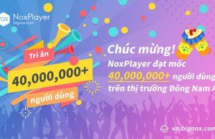 Phần mềm giả lập nhẹ nhất NoxPlayer cán mốc 40 triệu người dùng, tặng nhiều phần quà nhân dịp tri ân game thủ