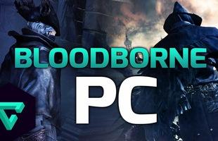 Bom tấn độc quyền PS4 Bloodborne đã có thể chơi được trên PC