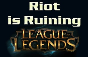 LMHT: Phải chăng chính Riot Games đang hủy hoại tựa game duy nhất của mình?