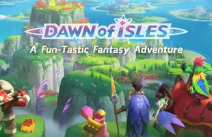 Dawn of Isles - Game mobile nhập vai ấn tượng mới mở thử nghiệm