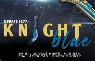 """""""Làn gió mới"""" mang tên Knight Blue - kị sĩ xanh cực chất trong Đột Kích"""