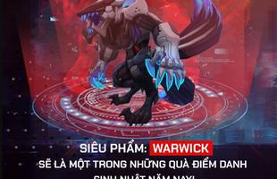 LMHT: Game thủ Việt được tặng miễn phí trang phục Siêu Phẩm Warwick mừng sinh nhật LMHT
